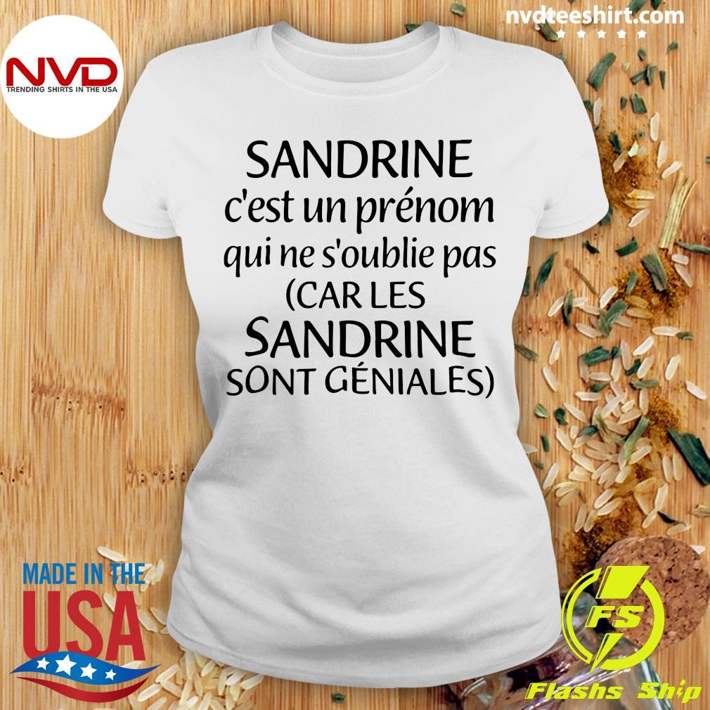 Official Sandrine C'est Un Prénom Qui Ne S'oublie Pas Car Les Sandrine Sont Geniales T-s Ladies tee