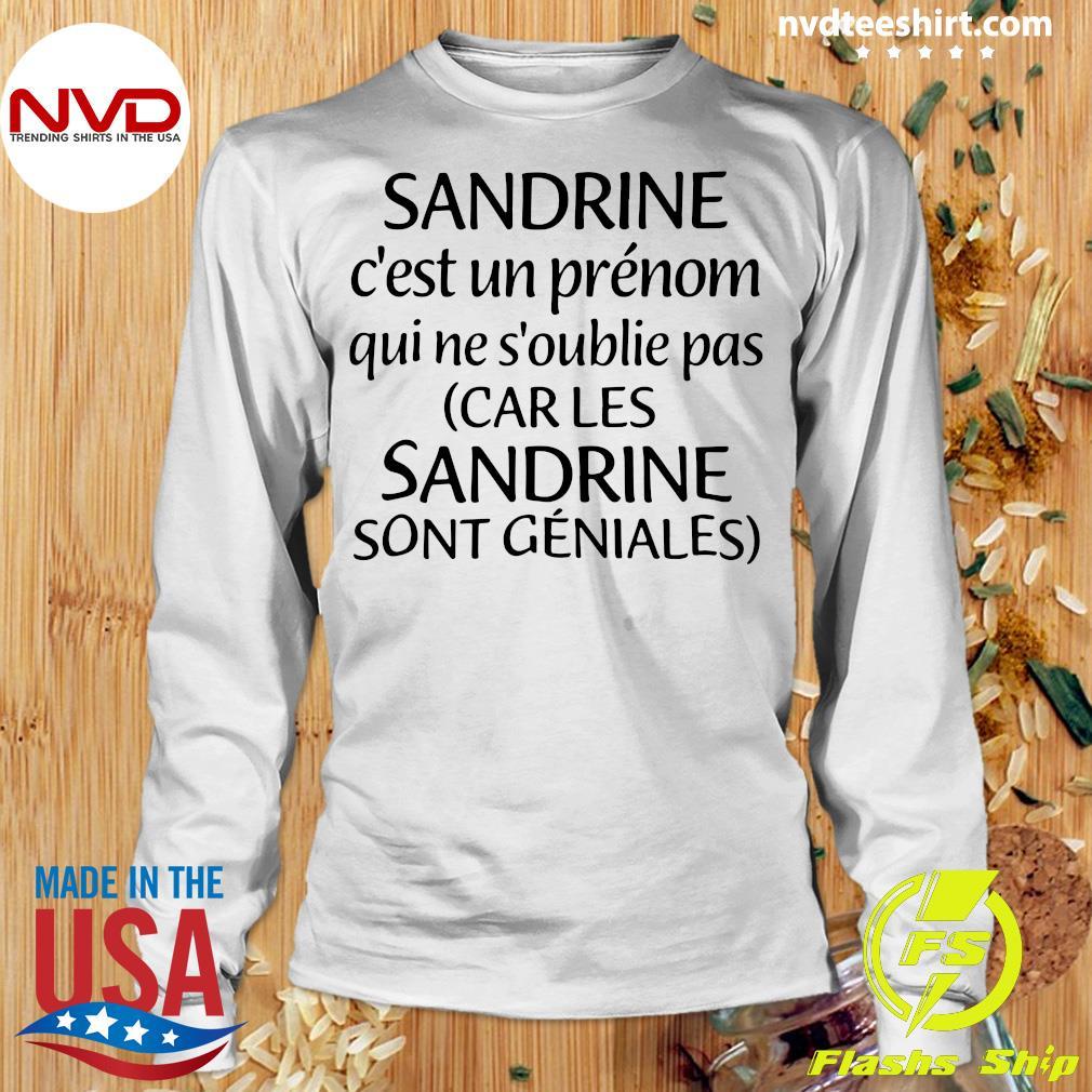 Official Sandrine C'est Un Prénom Qui Ne S'oublie Pas Car Les Sandrine Sont Geniales T-s Longsleeve