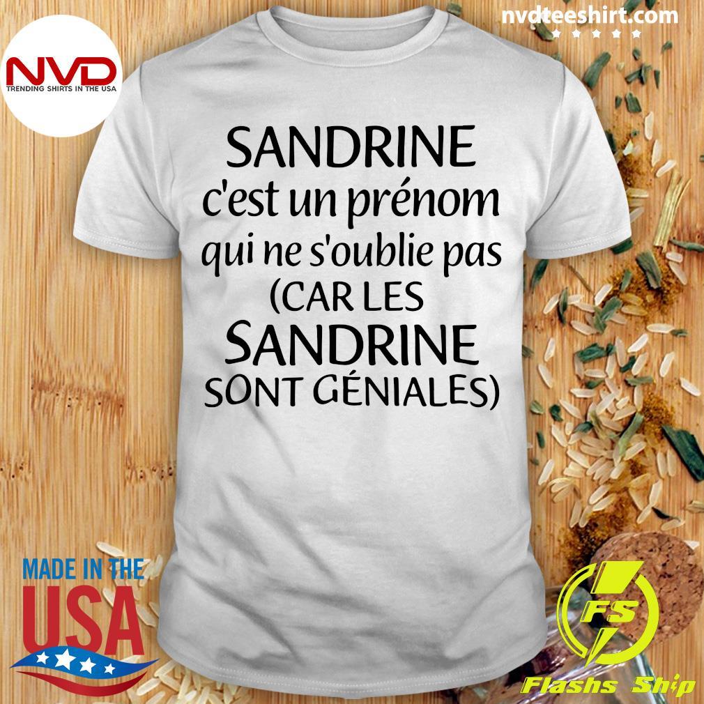 Official Sandrine C'est Un Prénom Qui Ne S'oublie Pas Car Les Sandrine Sont Geniales T-shirt