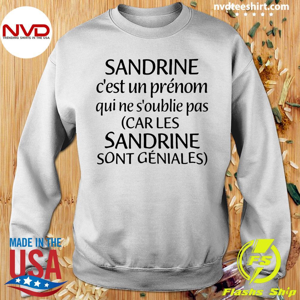 Official Sandrine C'est Un Prénom Qui Ne S'oublie Pas Car Les Sandrine Sont Geniales T-s Sweater