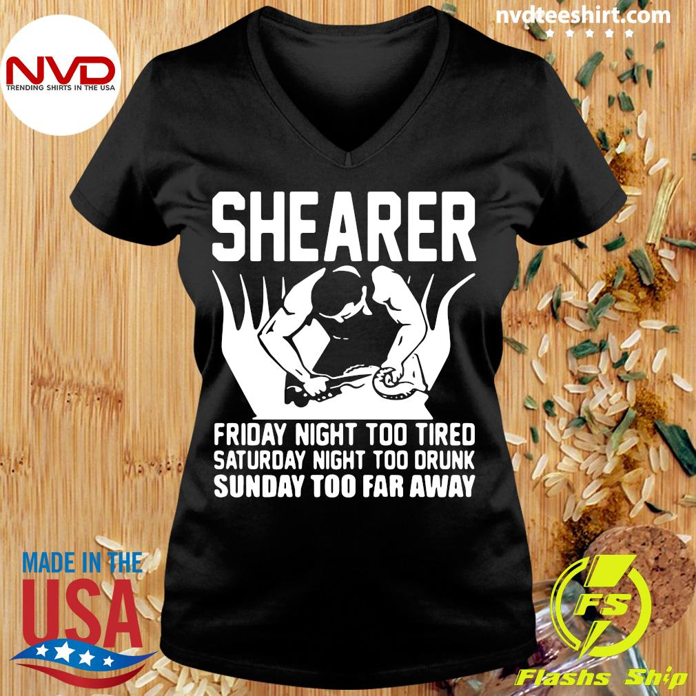 Official Shearer Friday Night Too Tired Saturday Night Too Drunk Sunday Too Far Away T-s Ladies tee