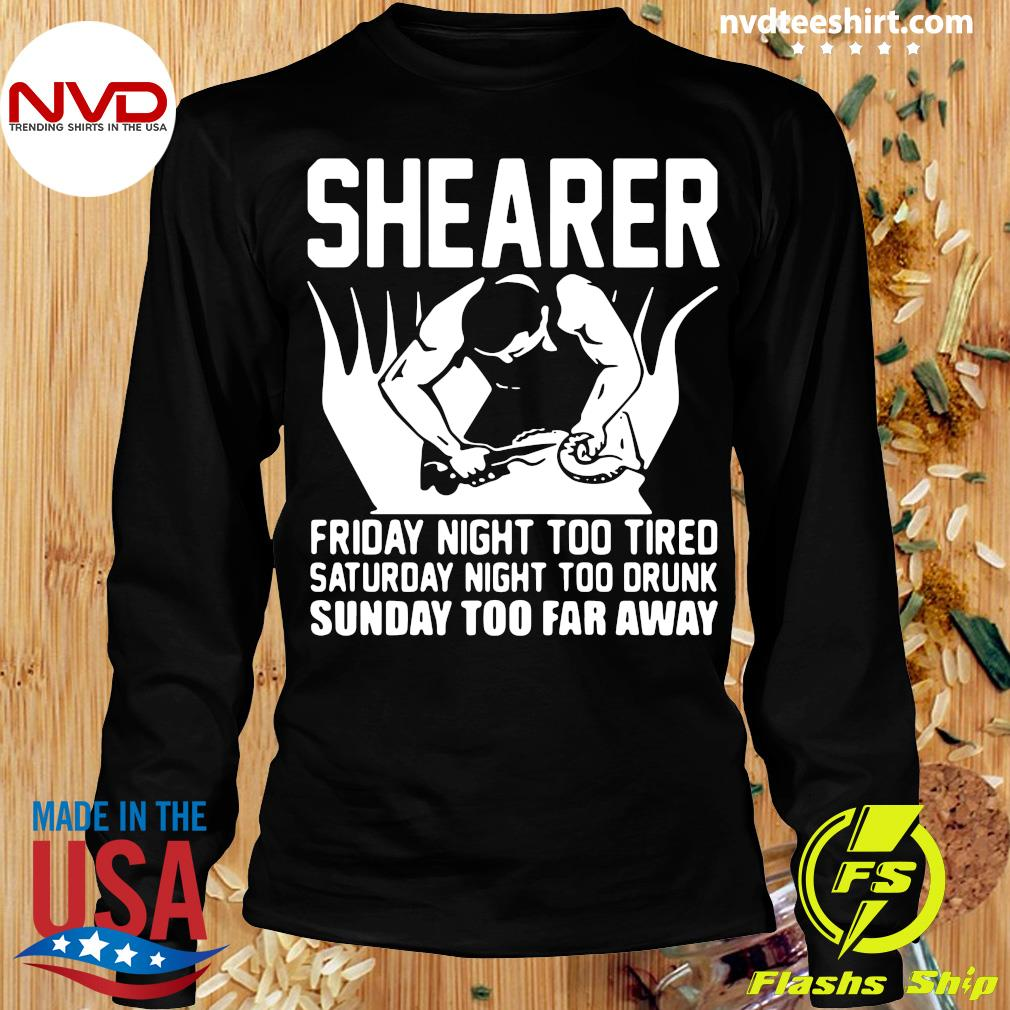Official Shearer Friday Night Too Tired Saturday Night Too Drunk Sunday Too Far Away T-s Longsleeve