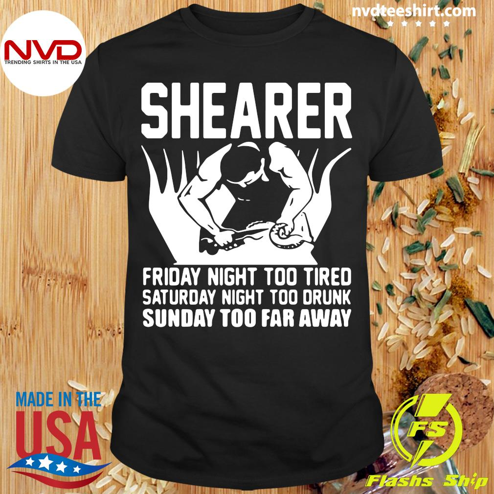 Official Shearer Friday Night Too Tired Saturday Night Too Drunk Sunday Too Far Away T-shirt