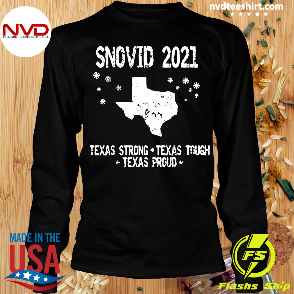Official Snovid 2021 Texas Strong Texas Tough Texas Proud T-s Longsleeve