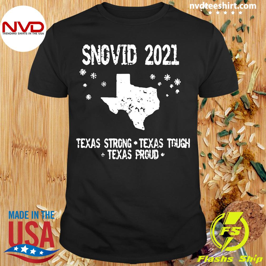 Official Snovid 2021 Texas Strong Texas Tough Texas Proud T-shirt