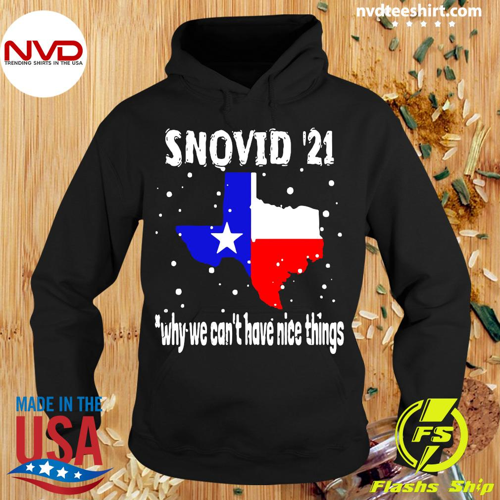 Official Snovid 2021 Texas Why We Can't Have Nice Things T-s Hoodie