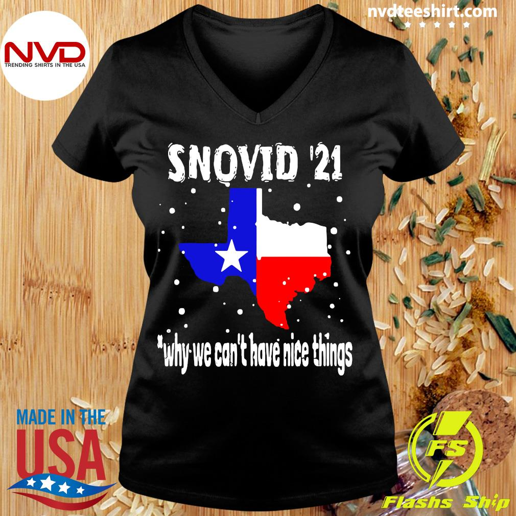 Official Snovid 2021 Texas Why We Can't Have Nice Things T-s Ladies tee