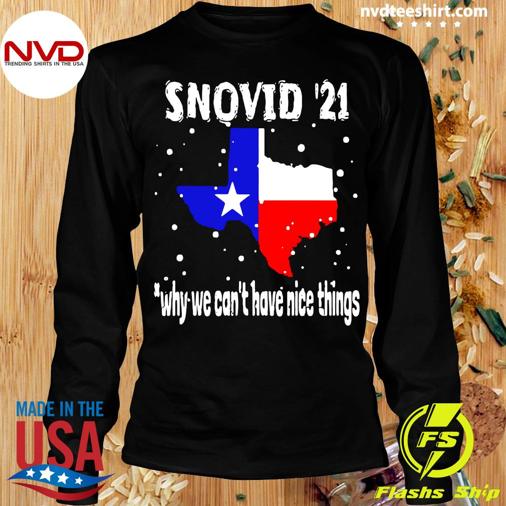 Official Snovid 2021 Texas Why We Can't Have Nice Things T-s Longsleeve
