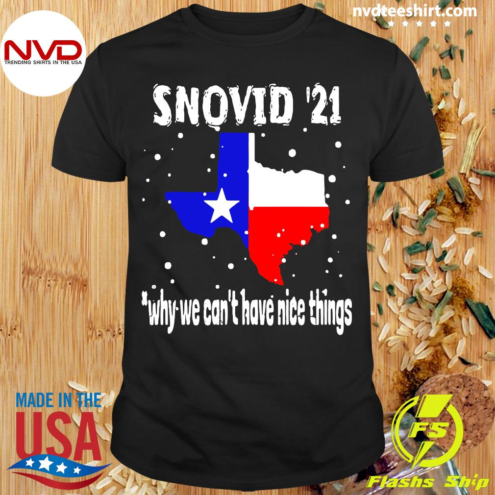 Official Snovid 2021 Texas Why We Can't Have Nice Things T-shirt
