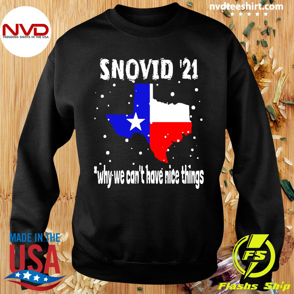 Official Snovid 2021 Texas Why We Can't Have Nice Things T-s Sweater