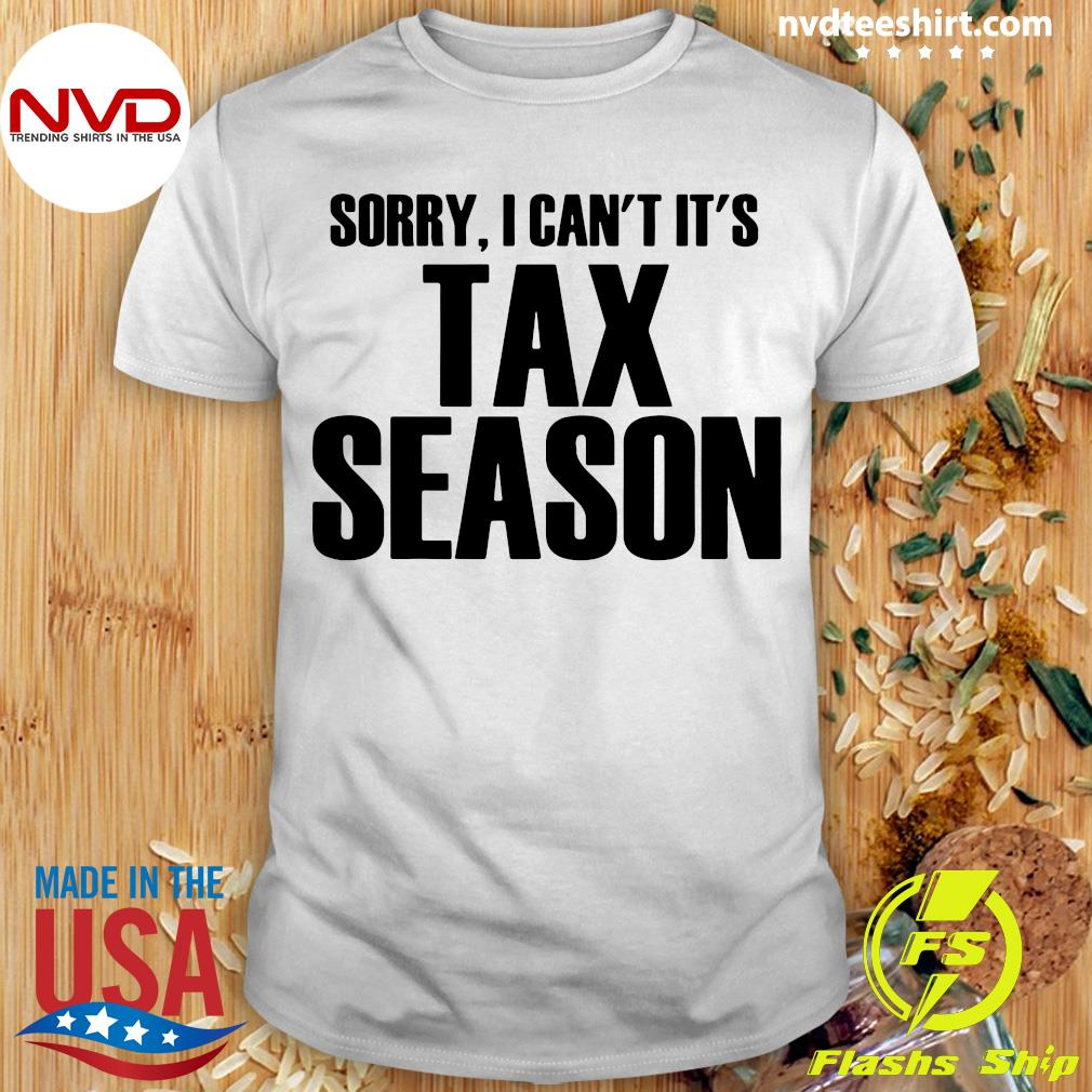 Official Sorry I Can't It's Tax Season T-shirt