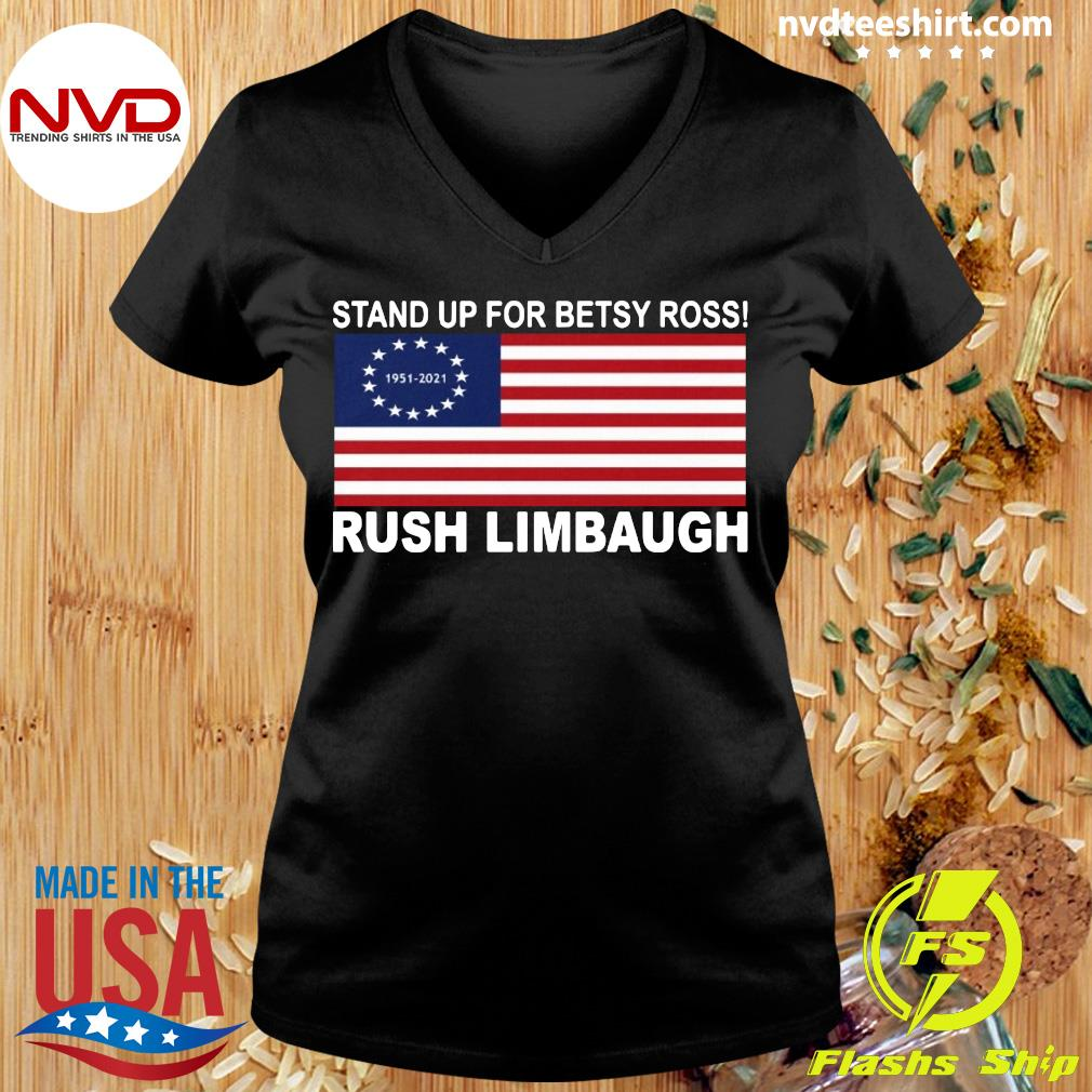 Official Stand Up For Betsy Ross 1951 2021 Rush Limbaugh American Flag T-s Ladies tee