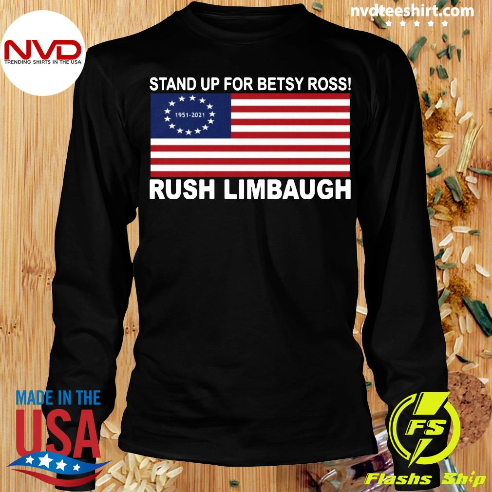 Official Stand Up For Betsy Ross 1951 2021 Rush Limbaugh American Flag T-s Longsleeve