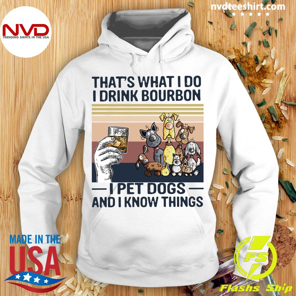 Official That What I Do I Drink Bourbon I Pet Dogs And I Know Things Vintage Retro Shirt Hoodie