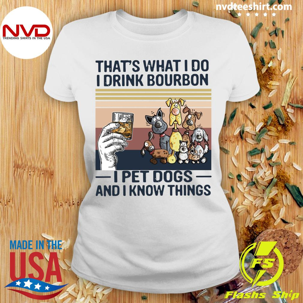Official That What I Do I Drink Bourbon I Pet Dogs And I Know Things Vintage Retro Shirt Ladies tee