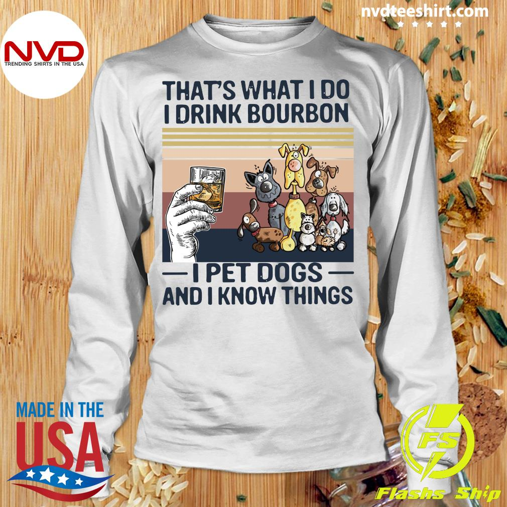 Official That What I Do I Drink Bourbon I Pet Dogs And I Know Things Vintage Retro Shirt Longsleeve