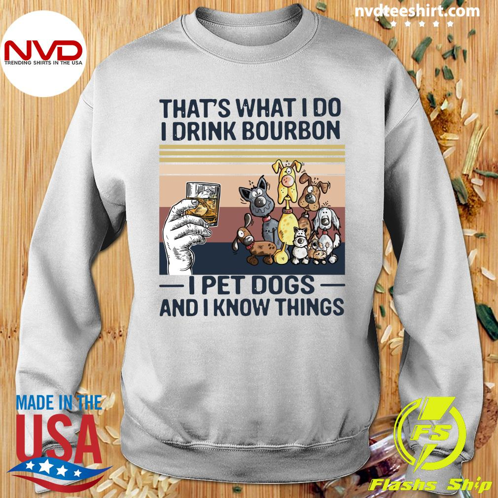 Official That What I Do I Drink Bourbon I Pet Dogs And I Know Things Vintage Retro Shirt Sweater