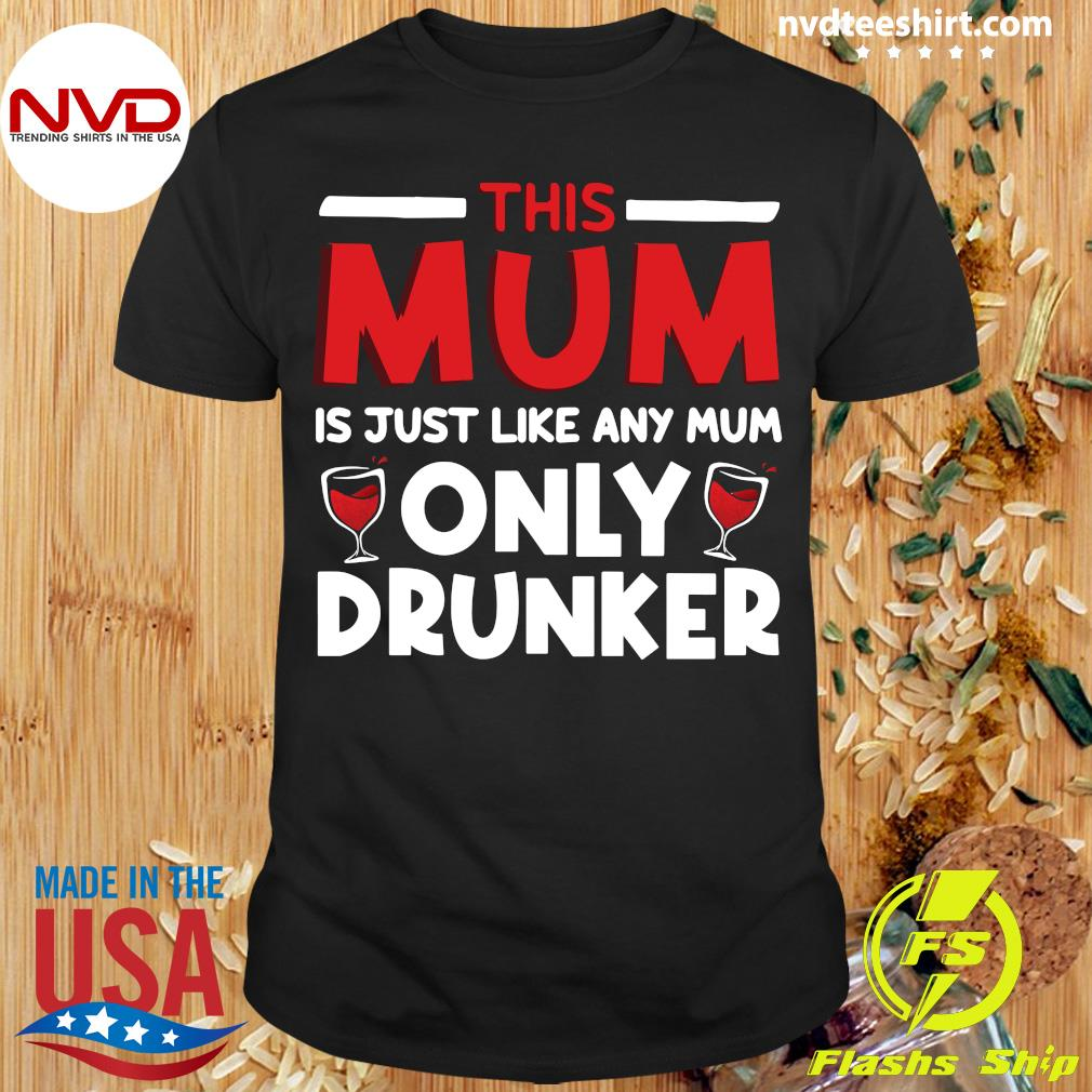 Official This Mum Is Just Like Any Mum Only Drunker Wine T-shirt