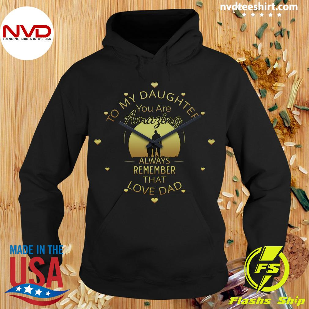 Official To My Daughter You Are Amazing Clock Always Remember That Love Dad T-s Hoodie