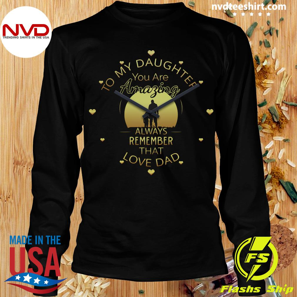 Official To My Daughter You Are Amazing Clock Always Remember That Love Dad T-s Longsleeve