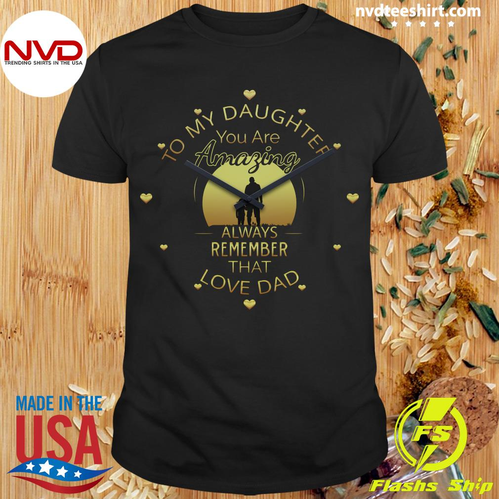 Official To My Daughter You Are Amazing Clock Always Remember That Love Dad T-shirt