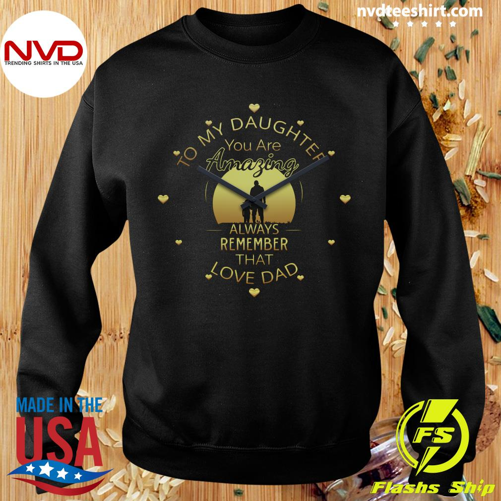 Official To My Daughter You Are Amazing Clock Always Remember That Love Dad T-s Sweater