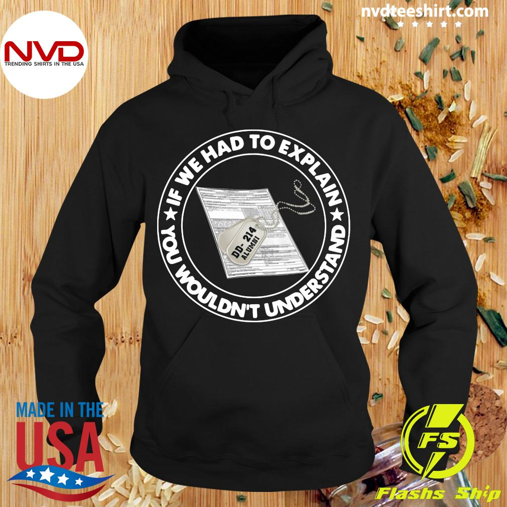 Official Veteran If We Had To Explain You Wouldn't Understand T-s Hoodie