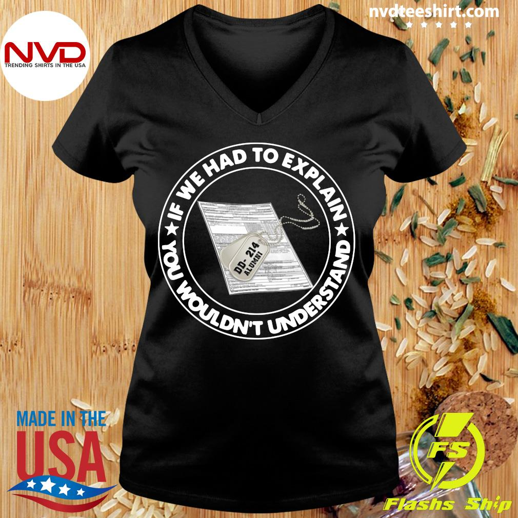 Official Veteran If We Had To Explain You Wouldn't Understand T-s Ladies tee