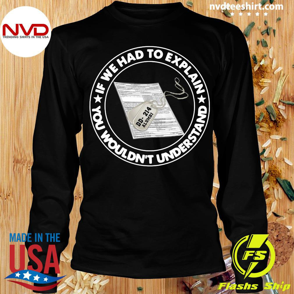 Official Veteran If We Had To Explain You Wouldn't Understand T-s Longsleeve