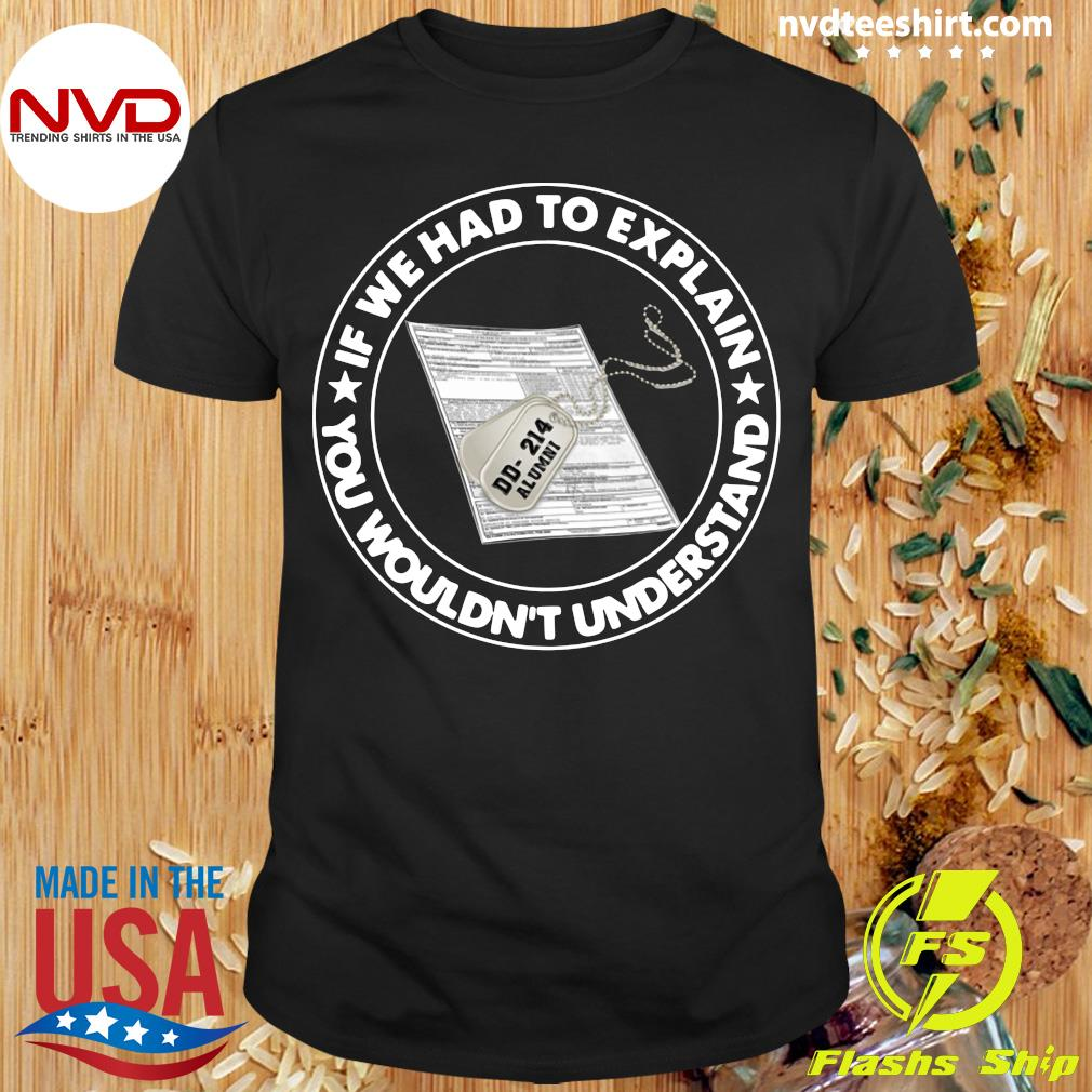 Official Veteran If We Had To Explain You Wouldn't Understand T-shirt
