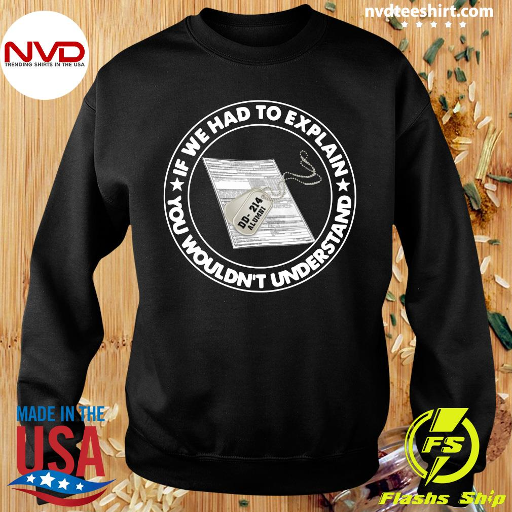 Official Veteran If We Had To Explain You Wouldn't Understand T-s Sweater