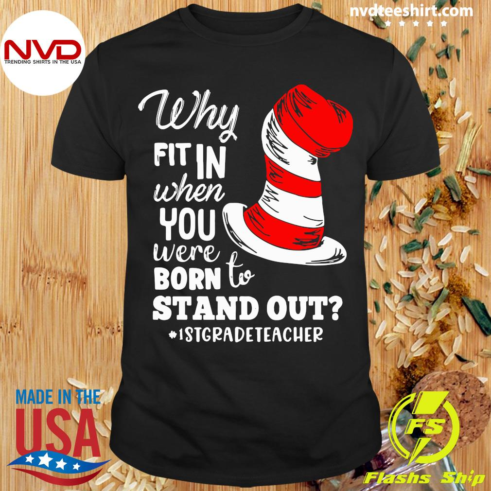 Official Why Fit In When You Were Born To Stand Out 1st Grade Teacher T-shirt