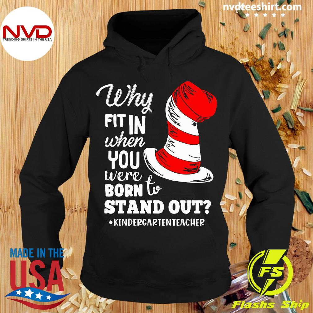Official Why Fit In When You Were Born To Stand Out Kindergarten Teacher T-s Hoodie
