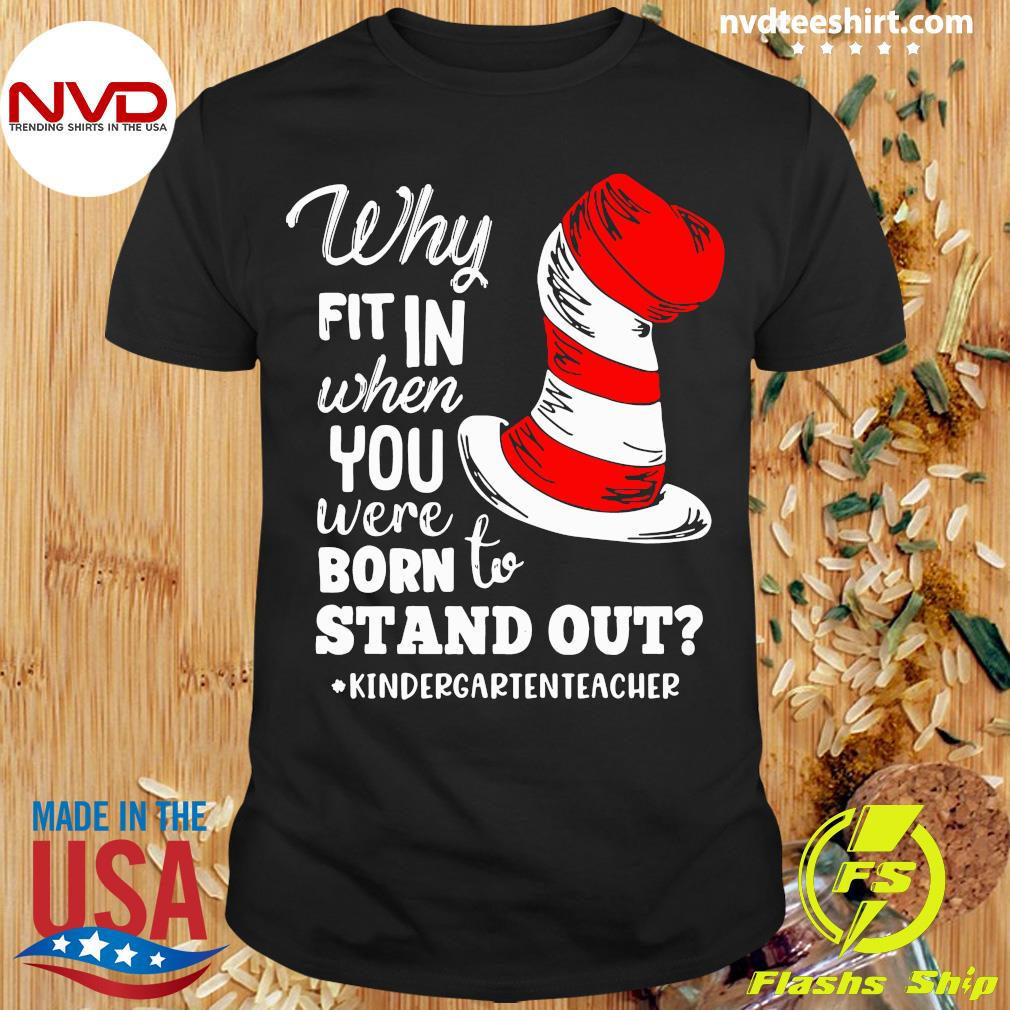 Official Why Fit In When You Were Born To Stand Out Kindergarten Teacher T-shirt