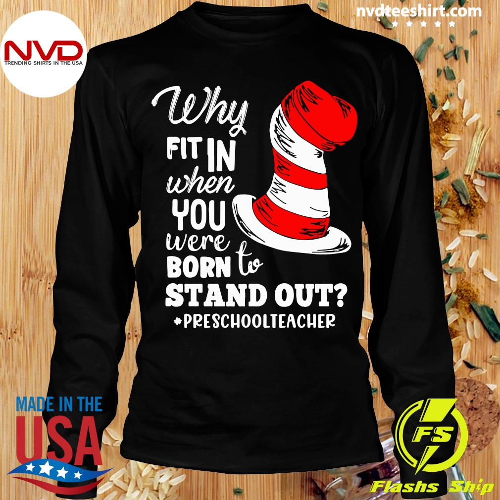 Official Why Fit In When You Were Born To Stand Out Preschool Teacher T-s Longsleeve