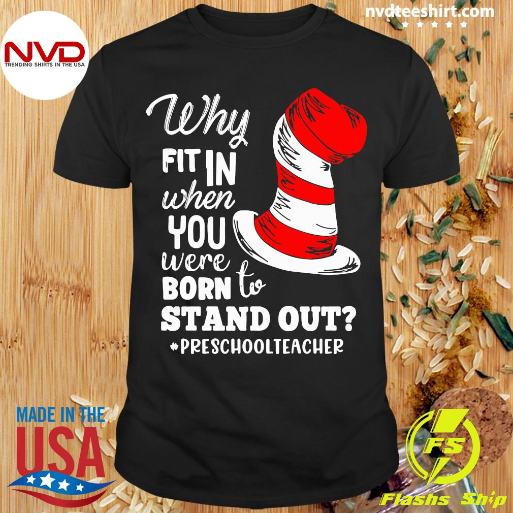 Official Why Fit In When You Were Born To Stand Out Preschool Teacher T-shirt
