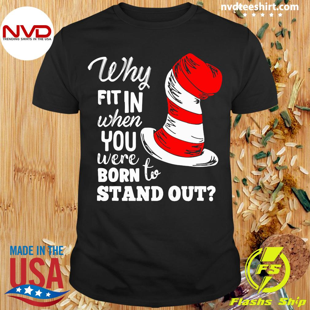 Official Why Fit In When You Were Born To Stand Out T-shirt