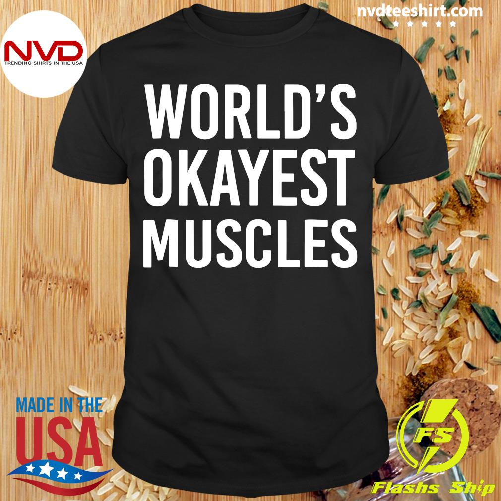 Official World's Okayest Muscles Funny Best Gym Workout T-shirt