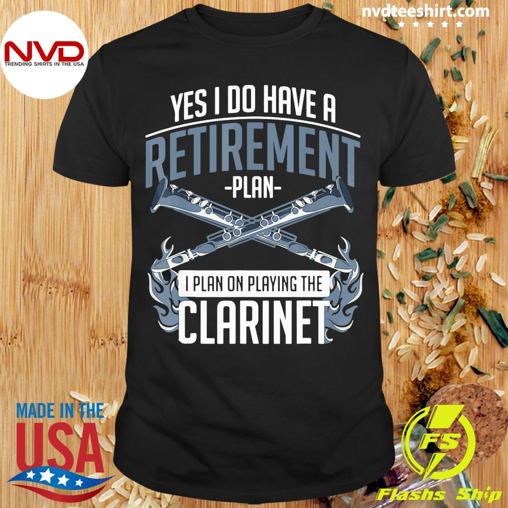 Official Yes I Do Have A Retirement Plan I Plan On Playing The Clarinet T-shirt