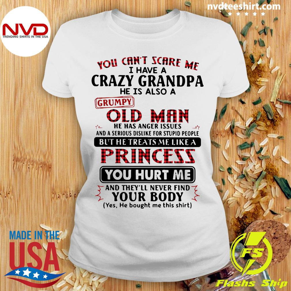 Official You Can't Scare Me I Have A Crazy Grandpa He Is Also A Grumpy Old Man T-s Ladies tee