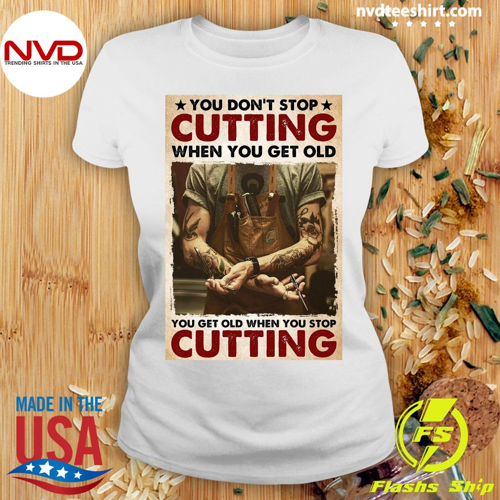 Official You Don't Stop Cutting When You Get Old - You Get Old When You Stop Cutting T-s Ladies tee
