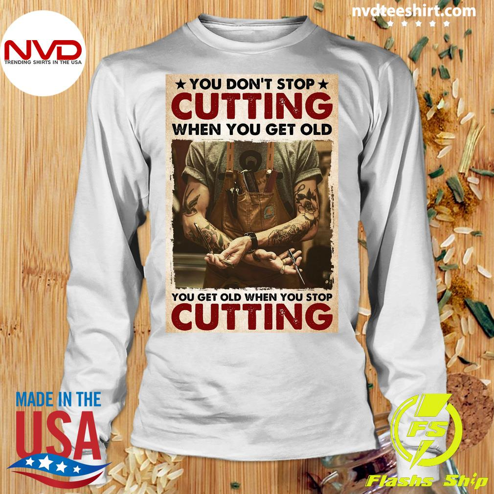 Official You Don't Stop Cutting When You Get Old - You Get Old When You Stop Cutting T-s Longsleeve