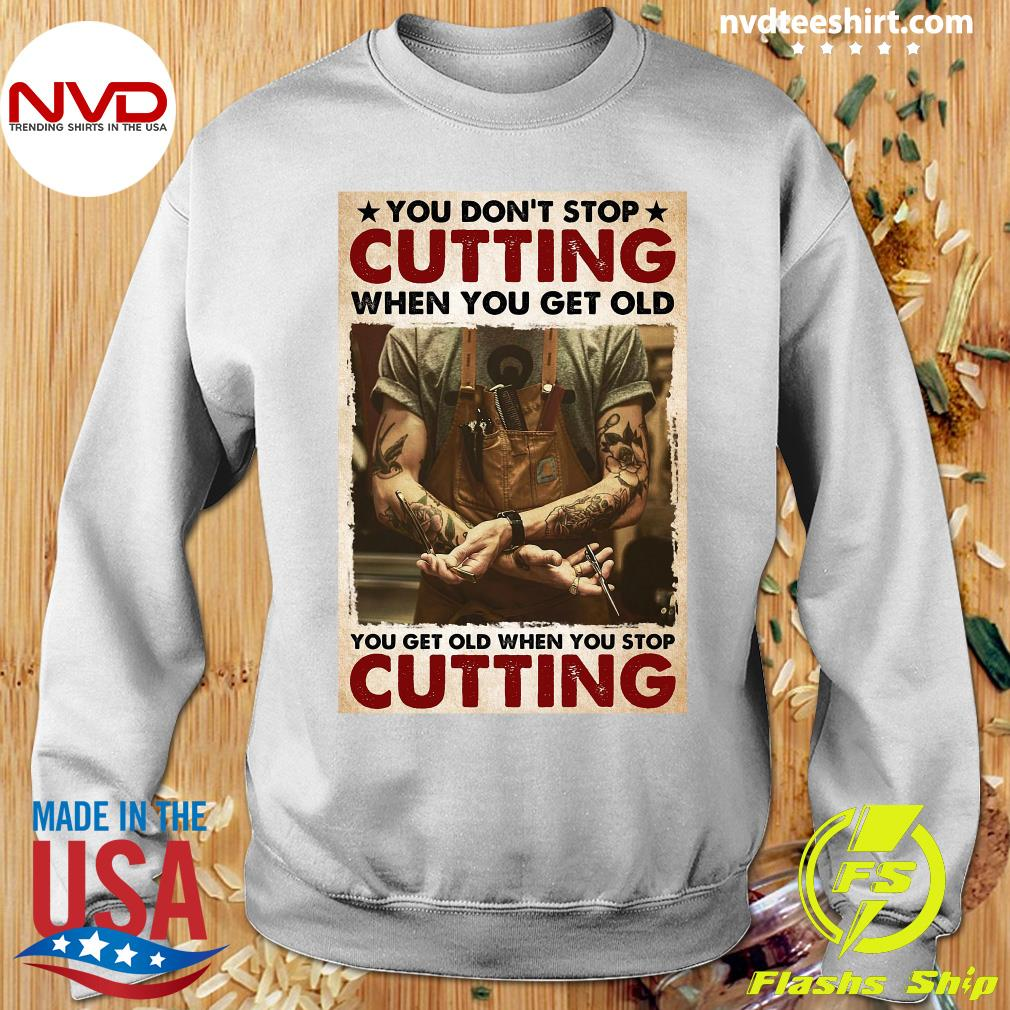 Official You Don't Stop Cutting When You Get Old - You Get Old When You Stop Cutting T-s Sweater