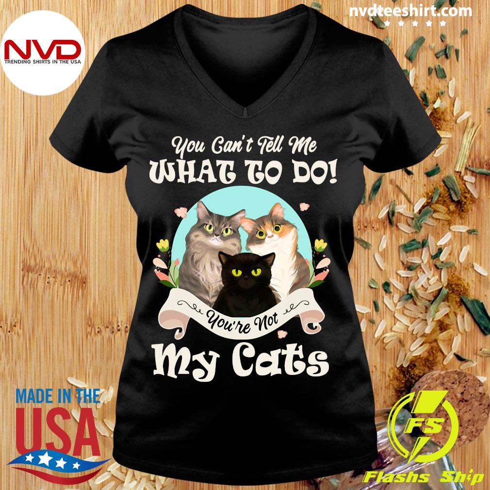You Can't Tell Me What To Do You're Not My Cats Funny T-s Ladies tee