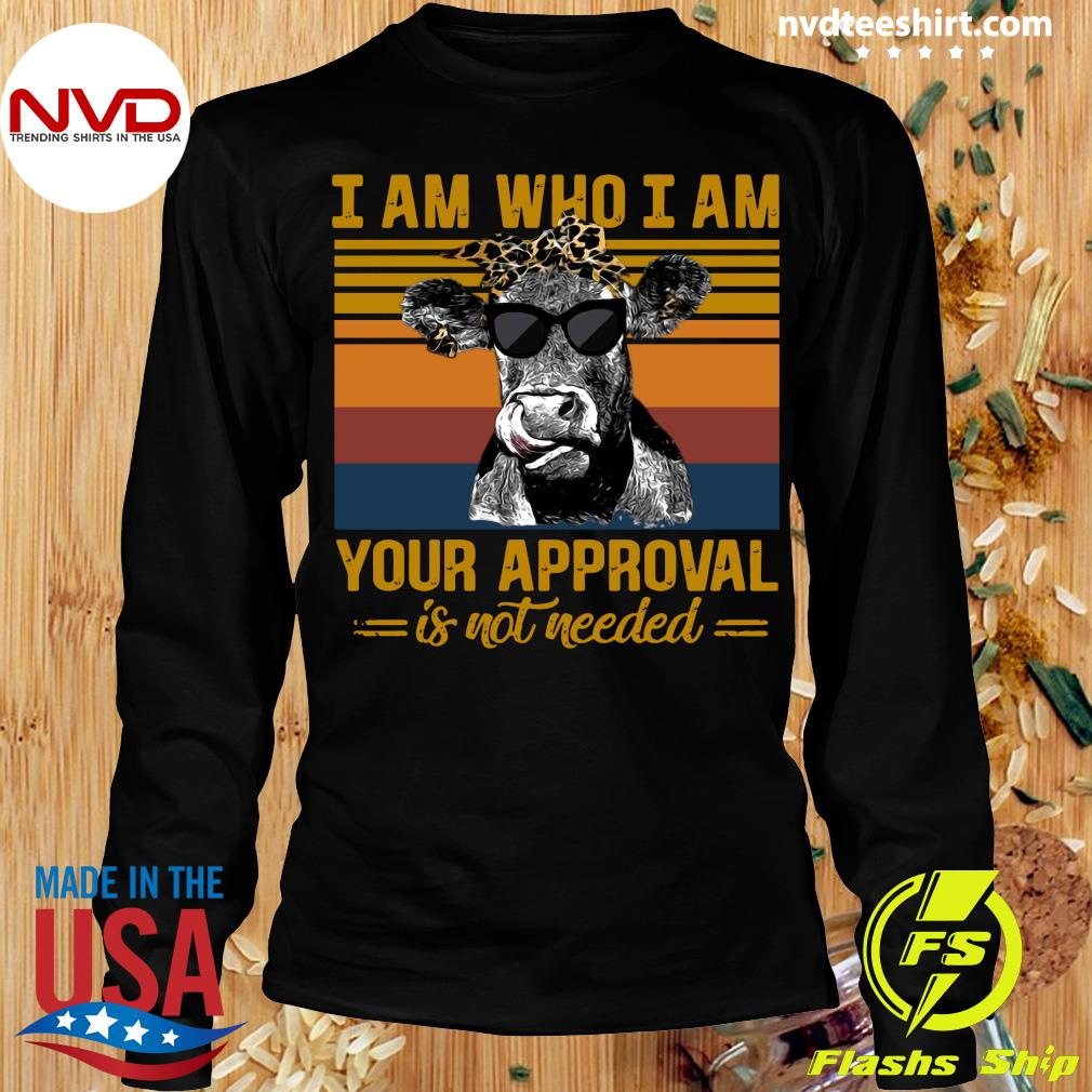 Funny Cow I Am Who I Am Your Approval Is Not Needed Vintage Retro T-s Longsleeve