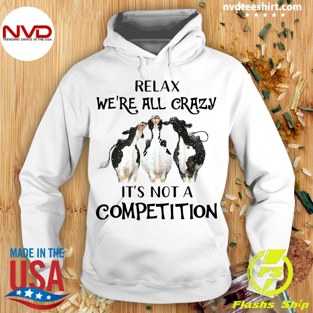 Funny Cows Relax We're All Crazy It's Not A Competition T-s Hoodie
