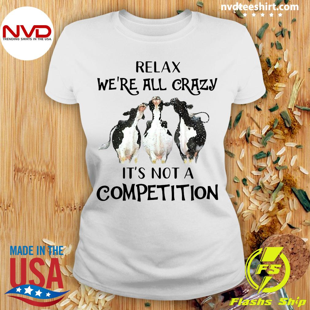 Funny Cows Relax We're All Crazy It's Not A Competition T-s Ladies tee