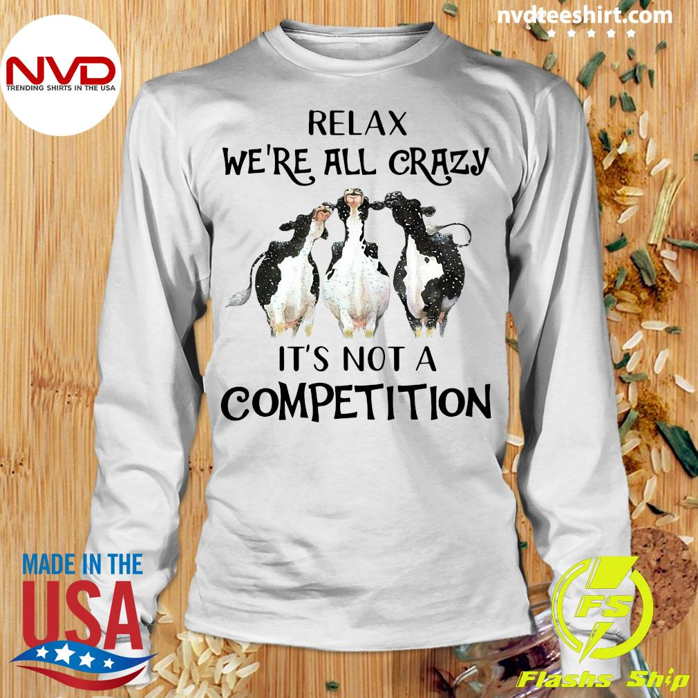 Funny Cows Relax We're All Crazy It's Not A Competition T-s Longsleeve
