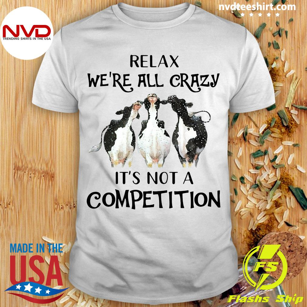 Funny Cows Relax We're All Crazy It's Not A Competition T-shirt