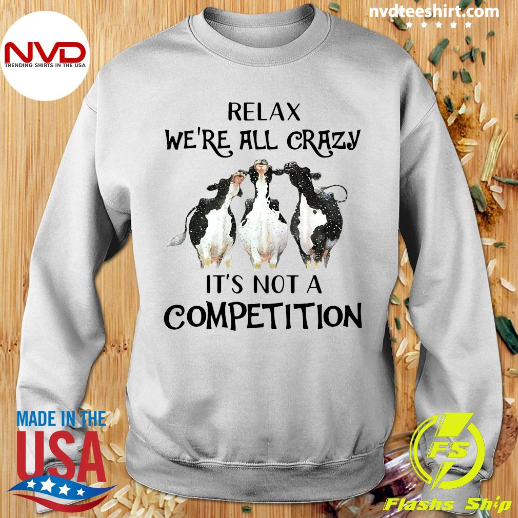 Funny Cows Relax We're All Crazy It's Not A Competition T-s Sweater